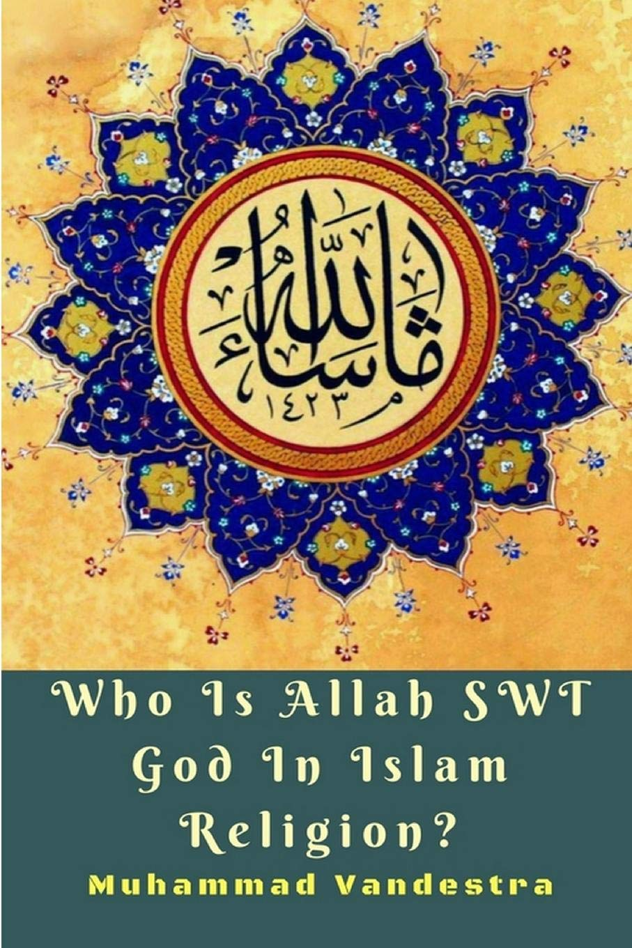 Who Is Allah SWT God In Islam Religion?: Muhammad Vandestra