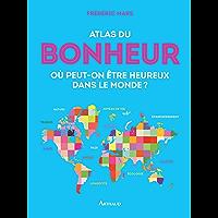 Atlas du bonheur. Où peut-on être heureux dans le monde ? (French Edition)