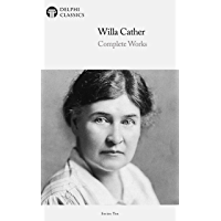 Delphi Complete Works of Willa Cather (Illustrated) (Delphi Series Ten Book 5)