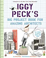 Iggy Peck's Big Project Book For Amazing