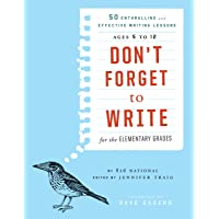 Don't Forget to Write for the Elementary Grades: 50 Enthralling and Effective Writing Lessons (Ages 5 to 12)