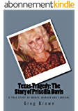 Texas Tragedy: The Story of Priscilla Davis: A True Story of Money, Murder and Survival (English Edition)