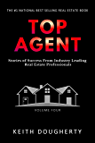 Top Agent Volume 4: Stories of Success From Industry Leading Real Estate Professionals