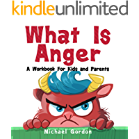 What Is Anger: A Workbook For Kids And Parents: (Anger Management For Kids, Ages 4 6, Emotions & Feelings)
