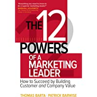 The 12 Powers of a Marketing Leader: How to Succeed by Building Customer and Company Value