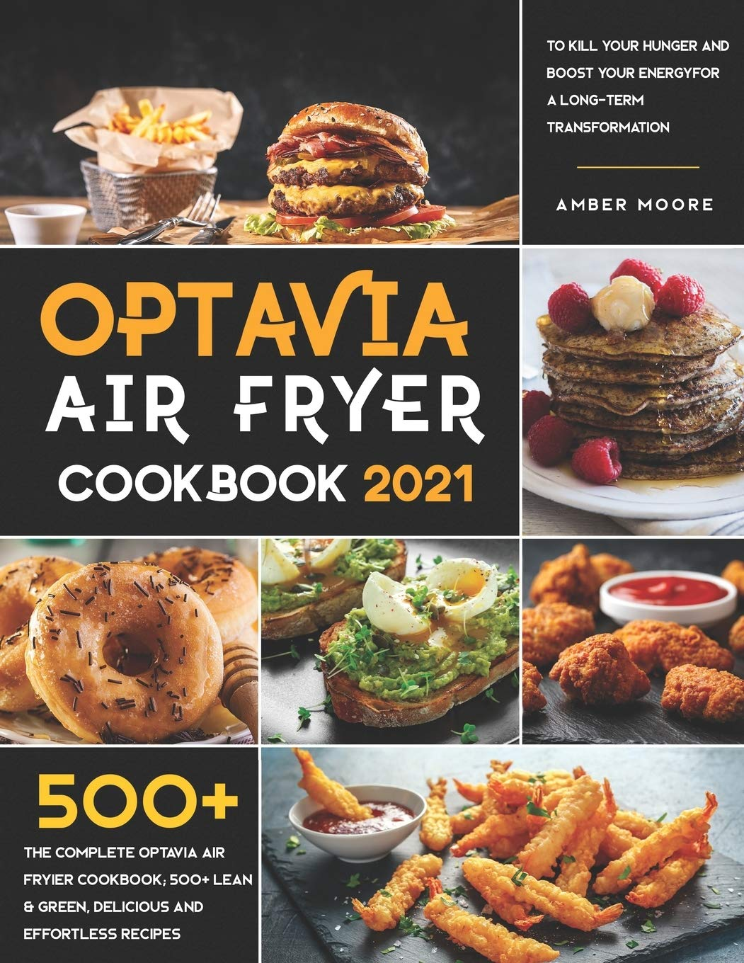 Optavia Air Fryer Cookbook 2021: The complete Optavia Air Fryier Cookbook; 500+ Lean & Green, Delicious and Effortless Recipes to Kill your Hunger and Boost your Energy for a Long-Term Transformation 1