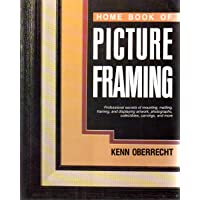 Home Book of Picture Framing: Professional Secrets of Mounting, Matting, Framing and Display Artwork, Photographs, Posters, Collectibles, Carvings,