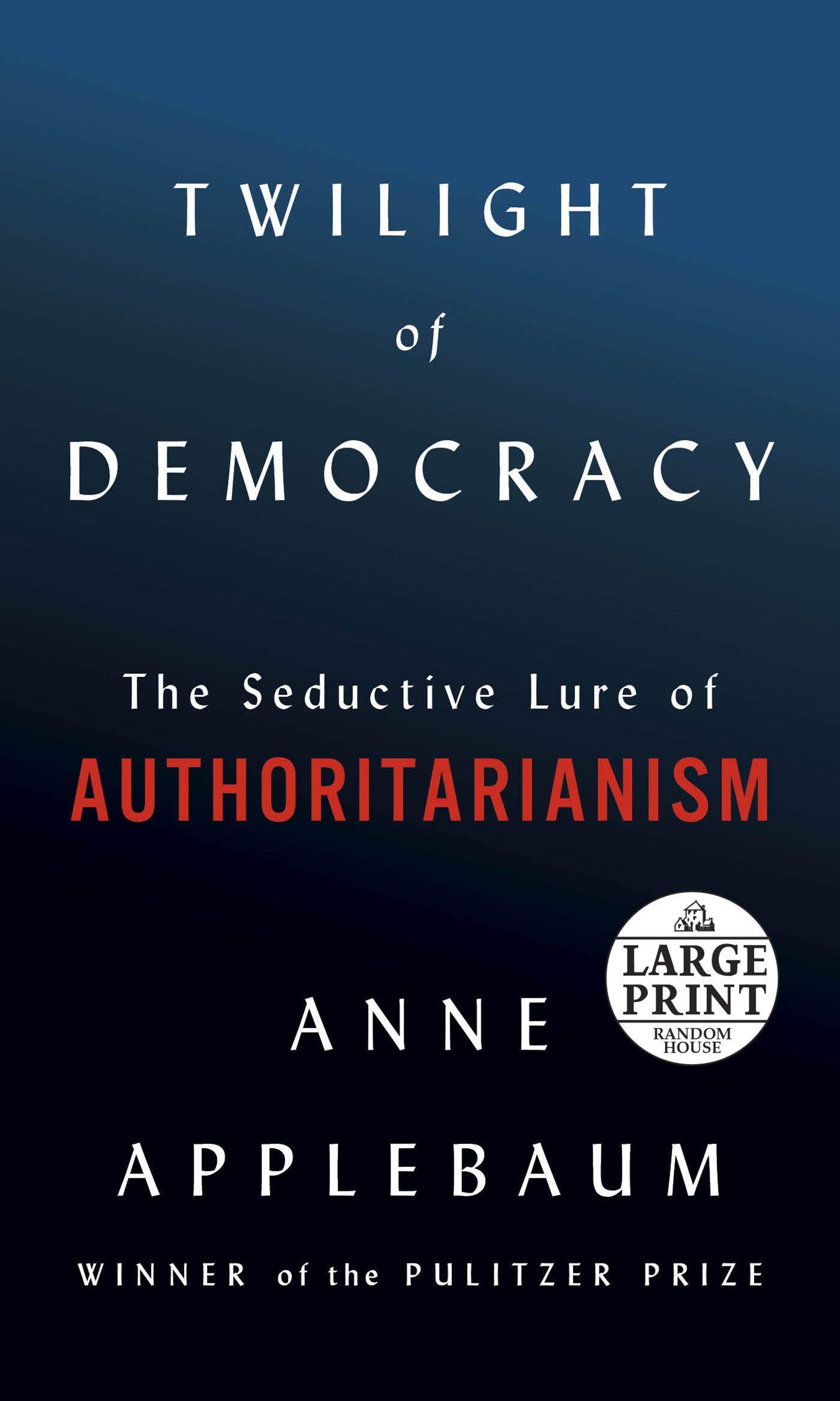 Twilight of Democracy: The Seductive Lure of Authoritarianism ...