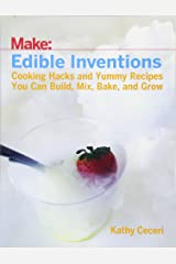 Edible Inventions: Cooking Hacks and Yummy Recipes You Can Build, Mix, Bake, and Grow Paperback