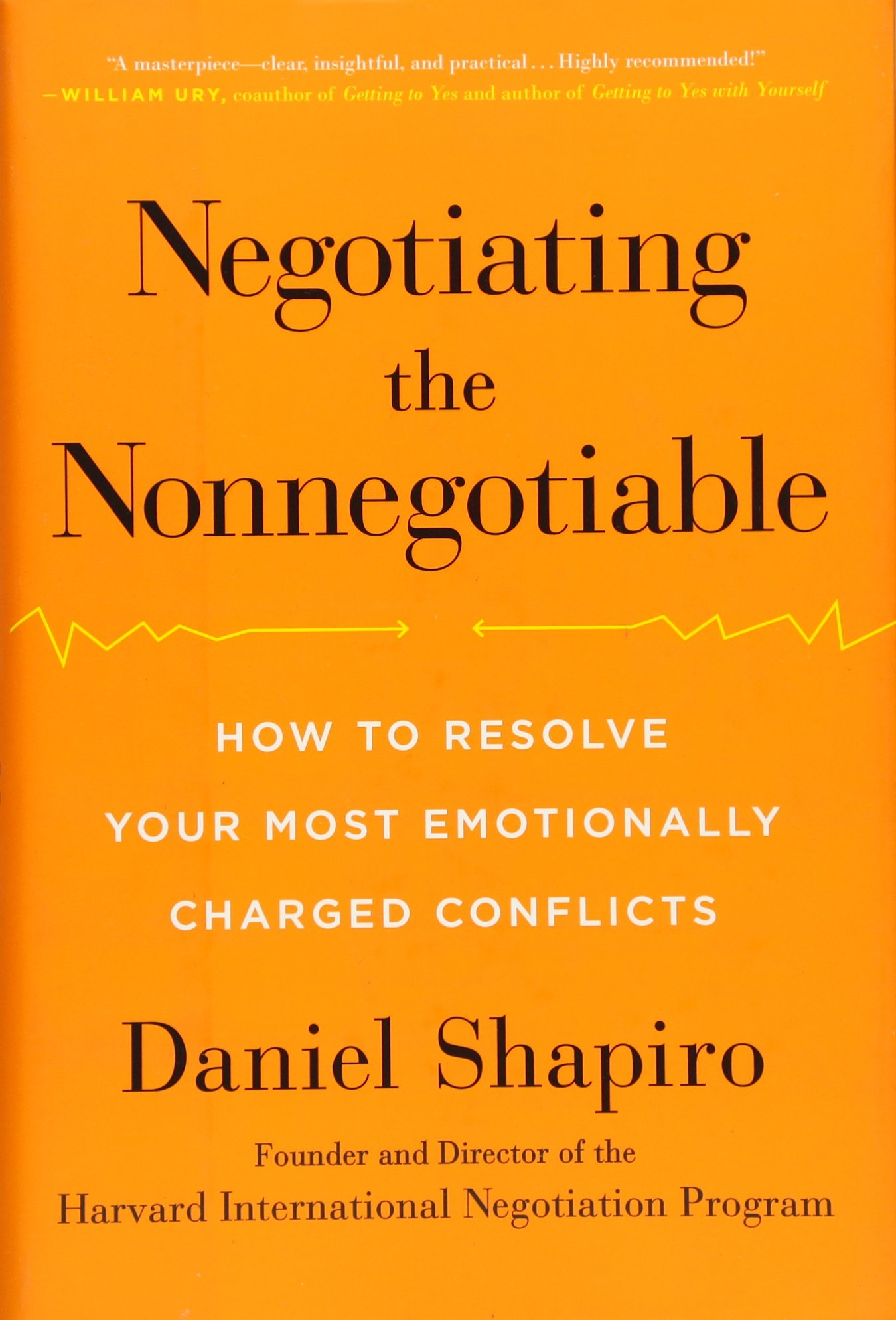 Negotiating The Nonnegotiable: How To Resolve Your Most Emotionally Charged  Conflicts: Daniel Shapiro: 9780670015566: Amazon: Books