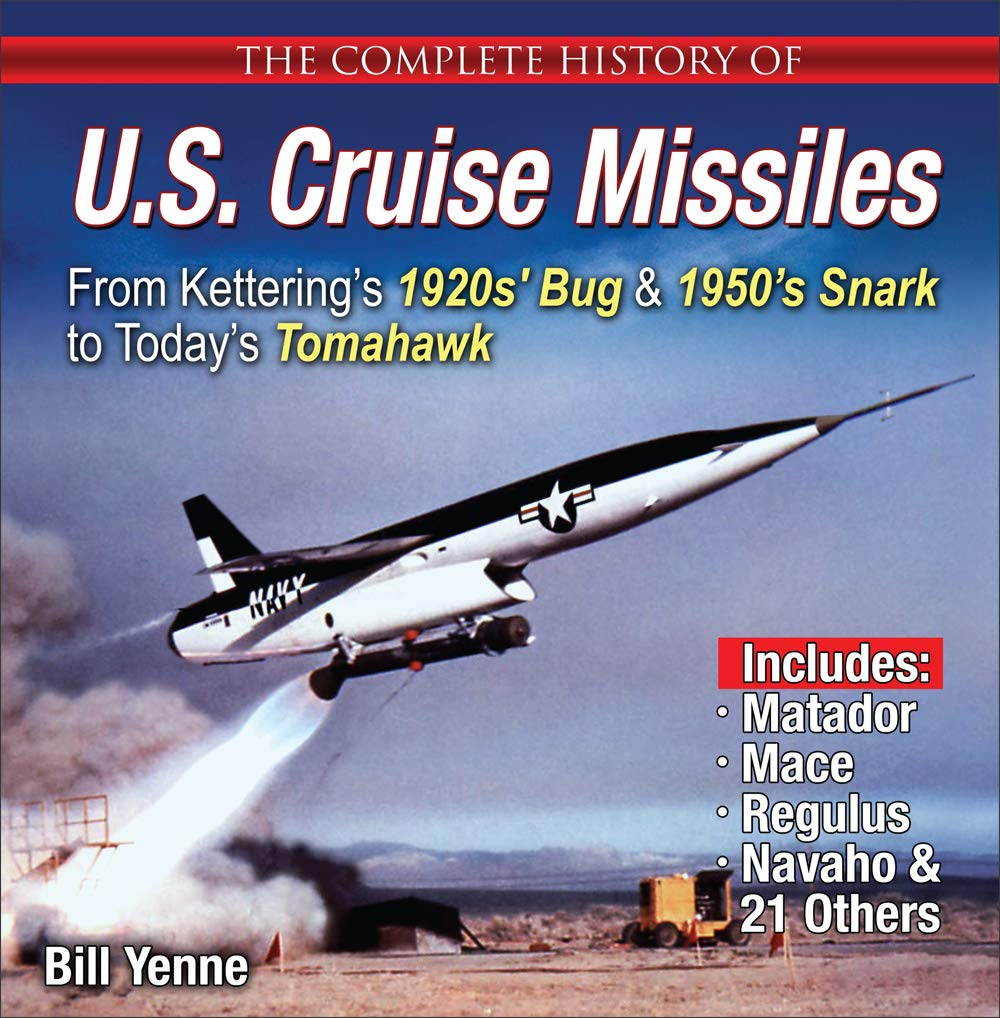 The Complete History of U S  Cruise Missiles: From