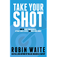 Take Your Shot: How to Grow Your Business, Attract More Clients, and Make More Money (English Edition)