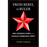 From Rebel to Ruler: One Hundred Years of the Chinese Communist Party
