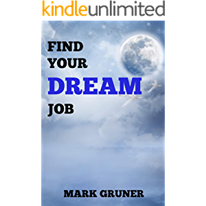 Find Your Dream Job: Find Your Fire, Find Your Why, Find Your Fate - Then Achieve Success