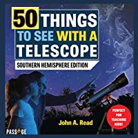 50 Things to See with a Telescope: Southern Hemisphere Edition