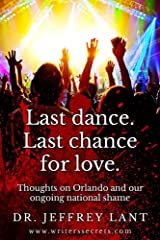 """Last Dance. Last Chance For Love"": Thoughts on Orlando and Our Ongoing National Shame. Kindle Edition"