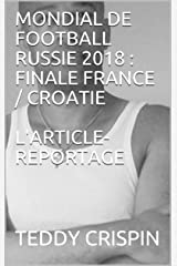 MONDIAL DE FOOTBALL RUSSIE 2018 : FINALE FRANCE / CROATIE L'ARTICLE-REPORTAGE (French Edition) Kindle Edition