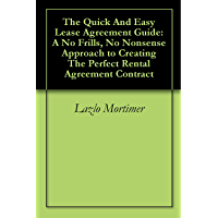 The Quick And Easy Lease Agreement Guide: A No Frills, No Nonsense Approach to Creating The Perfect Rental Agreement Contract (English Edition)