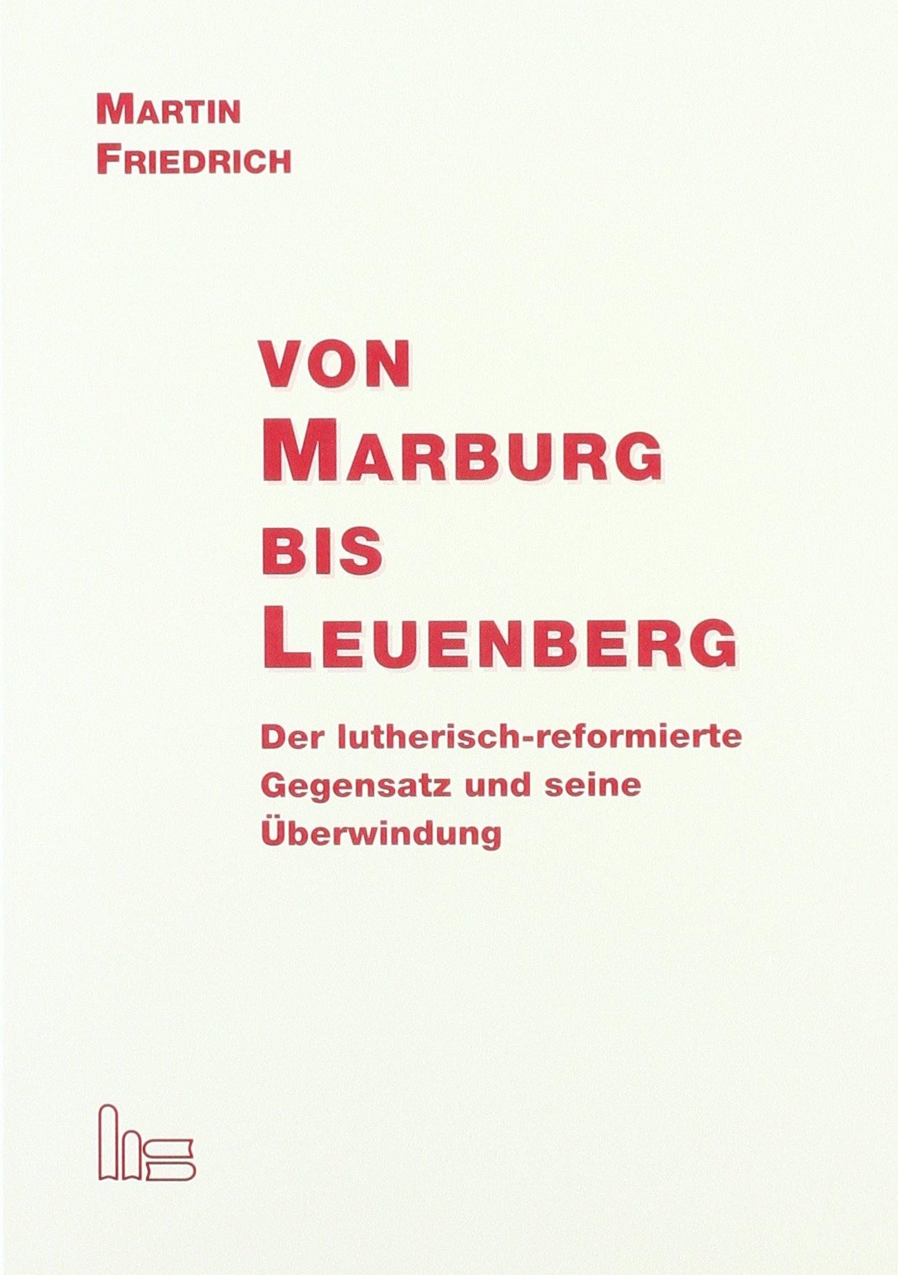 Von Marburg bis Leuenberg: Der lutherisch-reformierte Gegensatz und seine Überwindung
