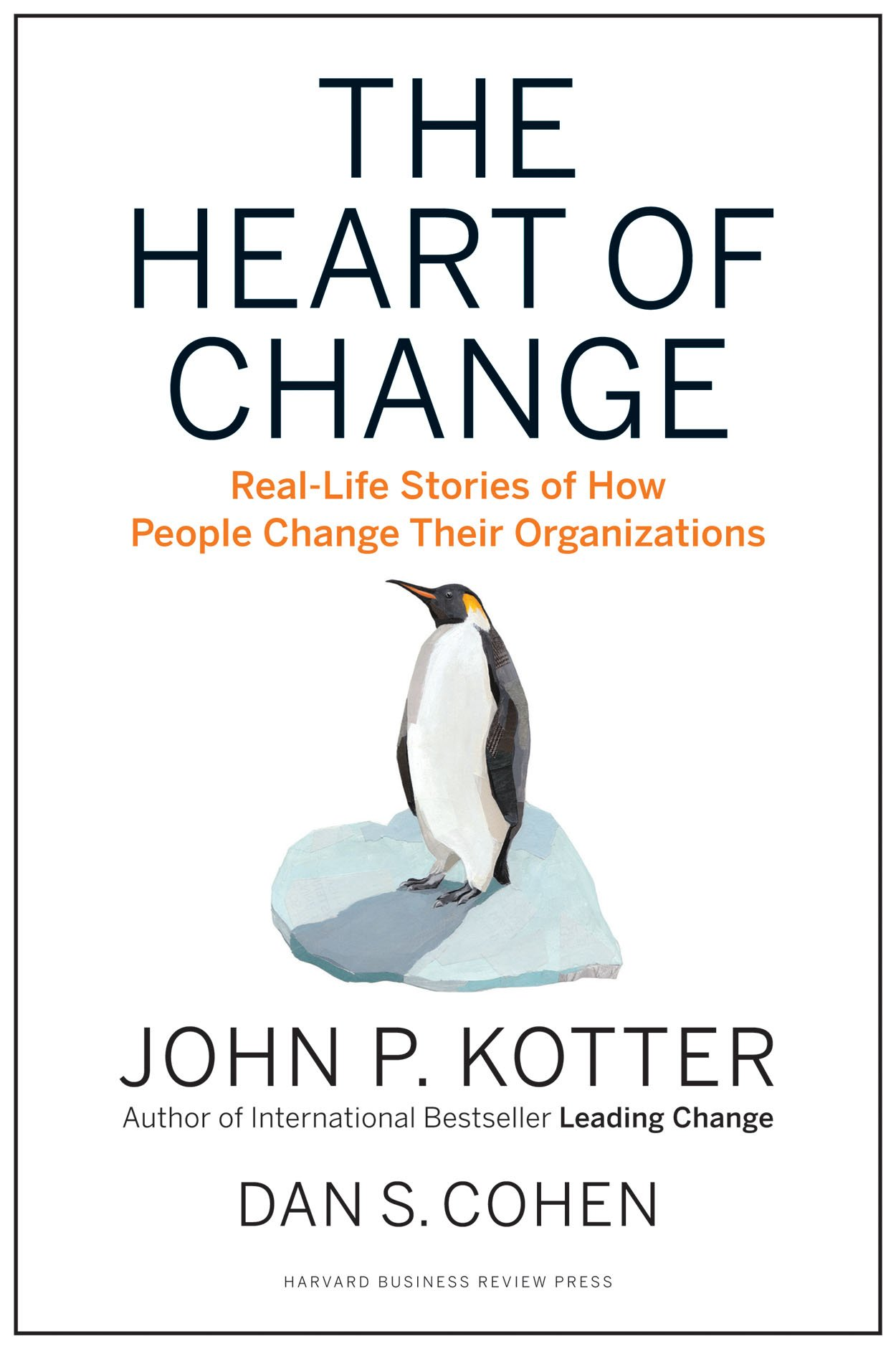 The Heart of Change: Real-Life Stories of How People Change Their  Organizations: John P. Kotter, Dan S. Cohen: 9781422187333: Amazon.com:  Books