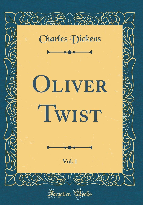 Oliver Twist, Vol. 1 (Classic Reprint)
