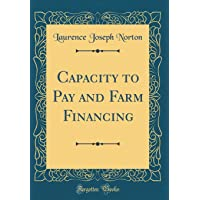 Capacity to Pay and Farm Financing (Classic Reprint)