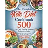 The Complete Keto Diet Cookbook: 500 Low-Carb, High-Fat Ketogenic Recipes on a Budget. Quick and Easy to Heal Your Body…