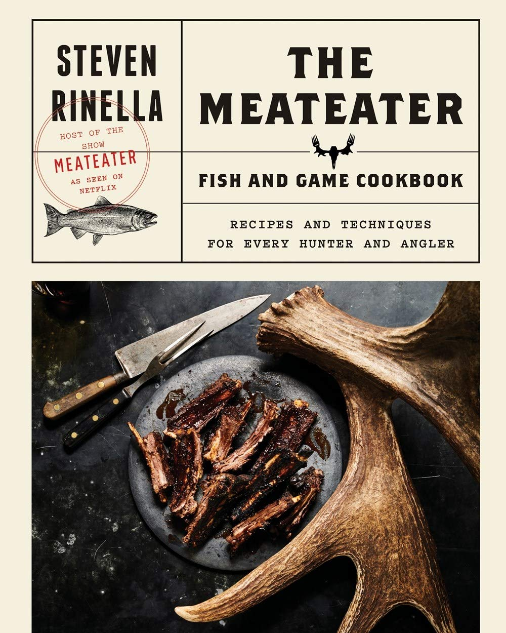 The MeatEater Fish and Game Cookbook: Recipes and Techniques for Every Hunter and Angler by Spiegel & Grau