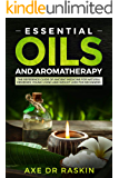 Essential Oils and Aromatherapy: The Reference guide of Ancient Medicine for Natural Remedies, Young Living and Weight Loss…for You and Your Dog