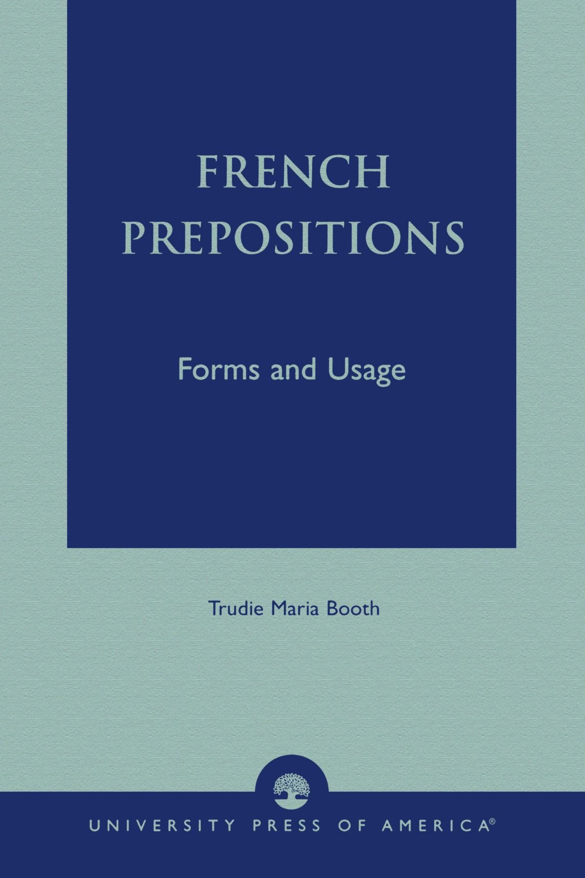 French Prepositions: Forms and Usage by Brand: University Press of America