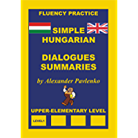 Hungarian-English, Simple Hungarian, Dialogues and Summaries, Upper-Elementary Level (Hungarian-English, Simple Hungarian, Fluency Practice Book 2)