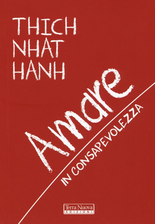 Amare in consapevolezza Copertina flessibile – 27 ott 2016 Thich Nhat Hanh D. Petech Terra Nuova Edizioni 8866811491