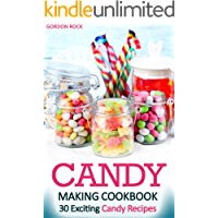 Candy Making Cookbook: 30 Exciting Candy Recipes