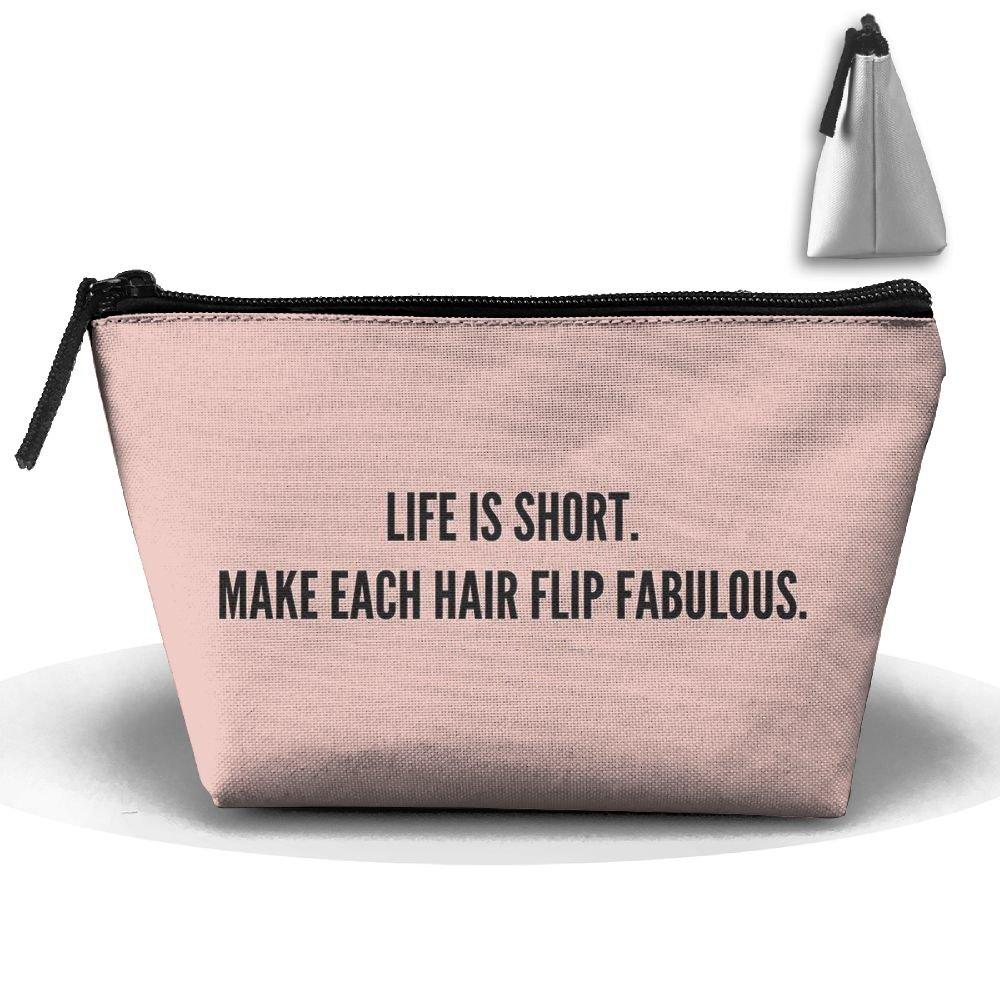 Life Is Short Make Each Hair Flip Fabulous Cute Trip Toiletry Bag Trapezoidal Zipper Receive Bag Travel Fashion