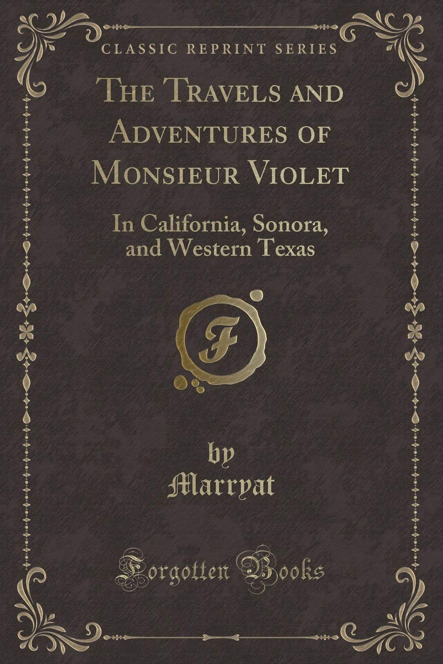The Travels and Adventures of Monsieur Violet in California, Sonora, and Western Texas