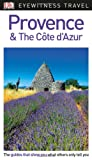 DK Eyewitness Travel Guide Provence and the Côte d'Azur (Eyewitness Travel Guides)