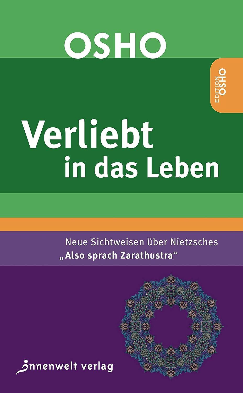 VERLIEBT IN DAS LEBEN: Neue Sichtweisen über Nietzsches