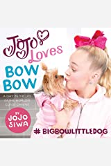 JoJo Loves BowBow: A Day in the Life of the World's Cutest Canine (JoJo Siwa) Hardcover