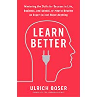 Learn Better: Mastering the Skills for Success in Life, Business, and School, or How to Become an Expert in Just about…