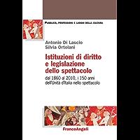 Istituzioni di diritto e legislazione dello spettacolo. Dal 1860 al 2010, i 150 anni dell'Unità d'Italia nello spettacolo (Pubblico, professioni, luoghi della cult.)