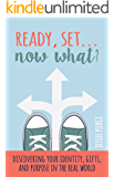 Ready, Set...Now What?: Discovering Your Identity, Gifts, and Purpose in the Real World