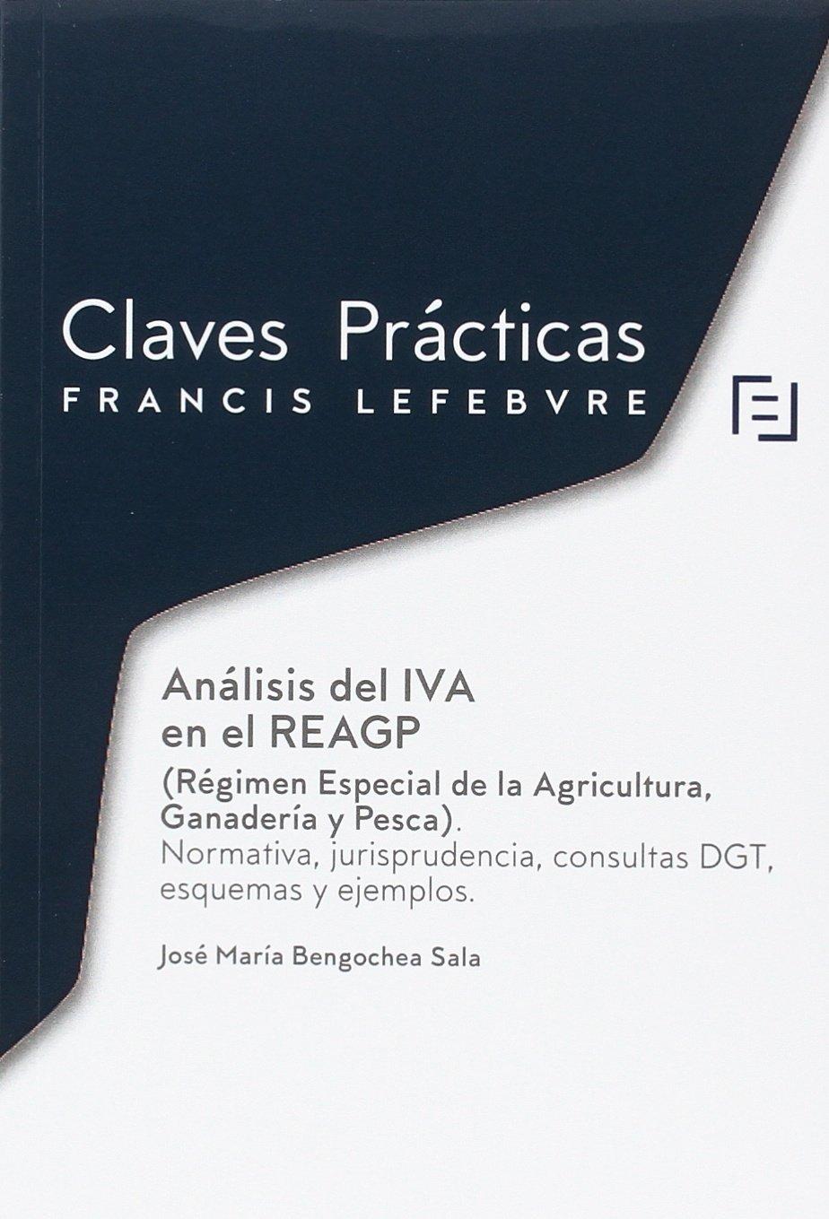 Análisis del IVA en el REAGP Régimen Especial de la Agricultura, Ganadería y Pesca : Claves Prácticas: Amazon.es: Lefebvre-El Derecho: Libros