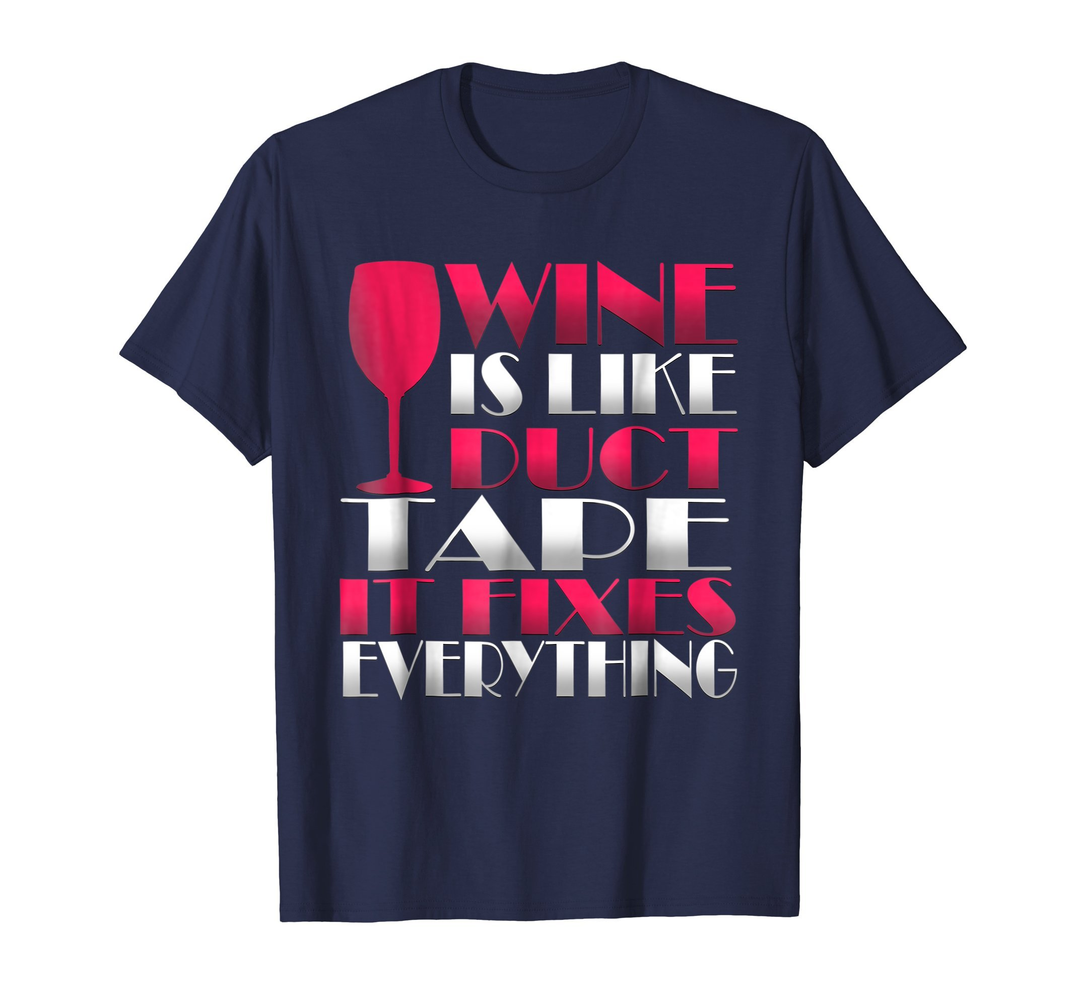 Wine Is Like Duct Tape It Fixes Everything Novelty T-Shirt