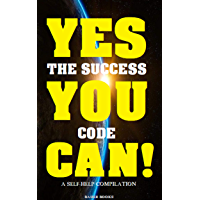 YES YOU CAN! The Success Code: More than 50 Self-Help Books That Will Guide You and Change Your Life (The Greatest…
