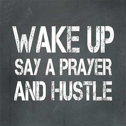Amazon com: Wake Up Say A Prayer And Hustle Aluminum Metal