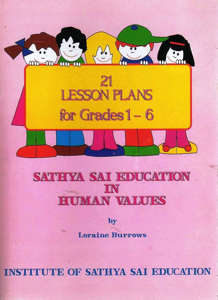 21 Lesson Plans for Grades 1 - 6 : Sathya Sai Education in