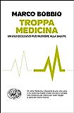 Troppa medicina: Un uso eccessivo può nuocere alla salute (Einaudi. Passaggi)