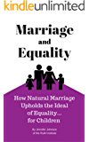 Marriage and Equality: How Natural Marriage Upholds the Ideal of Equality... for Children (English Edition)