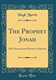 The Prophet Jonah: His Character and Mission to Nineveh (Classic Reprint)