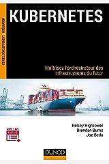 Kubernetes: Maîtrisez l'orchestrateur des infrastructures du futur (Etudes et développement) (French Edition) Kindle Edition